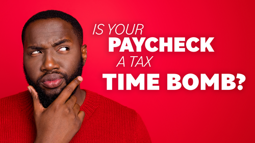 Is Your Paycheck A Tax Time Bomb?
