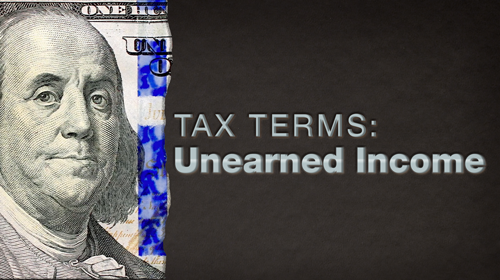 Tax Terms: Unearned Income